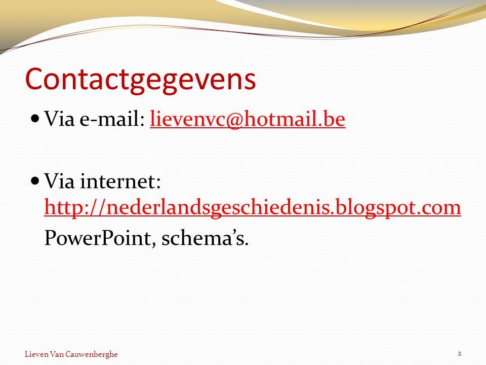 Contactgegevens Via e-mail: lievenvc@hotmail.be Via internet: http://nederlandsgeschiedenis.blogspot.com PowerPoint, schema's. 2 Lieven Van Cauwenberg