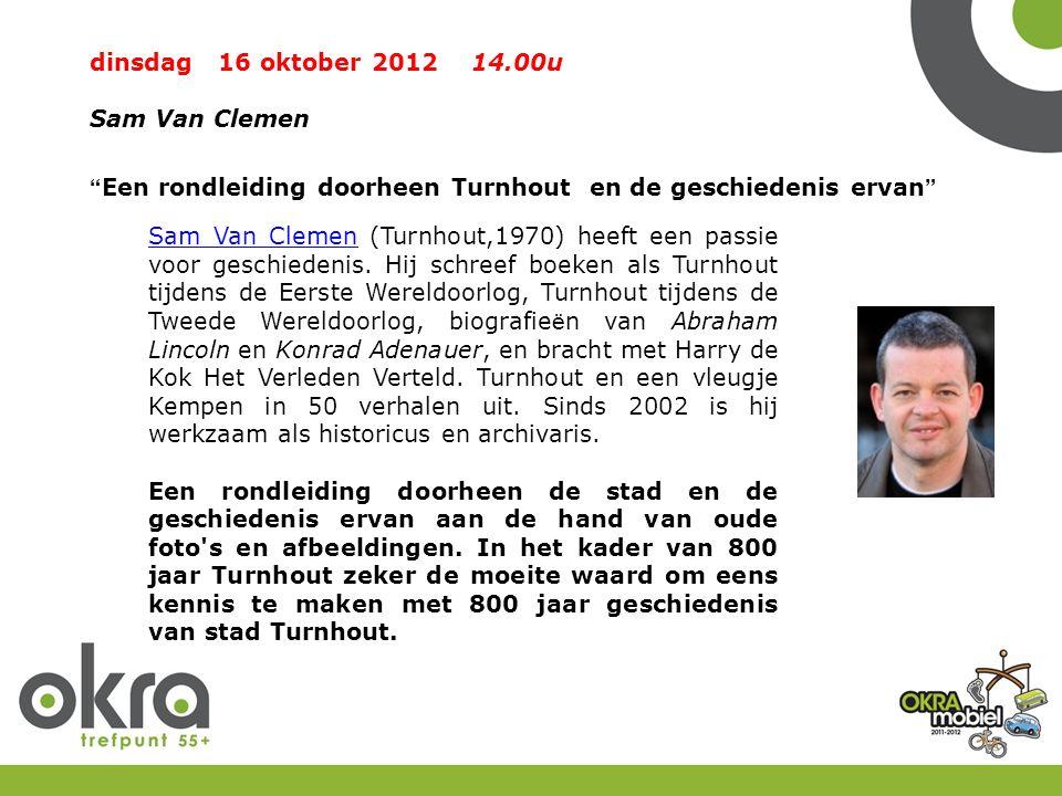 dinsdag 16 oktober 2012 14.00u Sam Van Clemen Een rondleiding doorheen Turnhout en de geschiedenis ervan Sam Van ClemenSam Van Clemen (Turnhout,1970) heeft een passie voor geschiedenis.