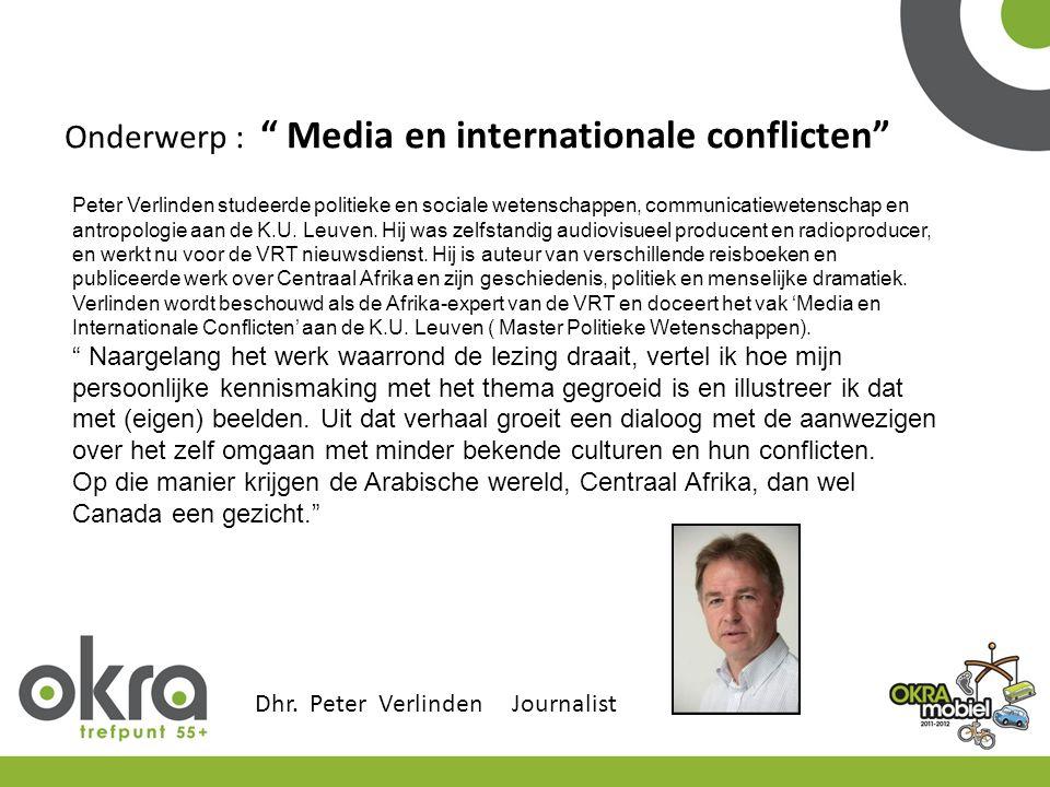 """Dhr. Peter Verlinden Journalist Onderwerp : """" Media en internationale conflicten"""" Peter Verlinden studeerde politieke en sociale wetenschappen, commun"""
