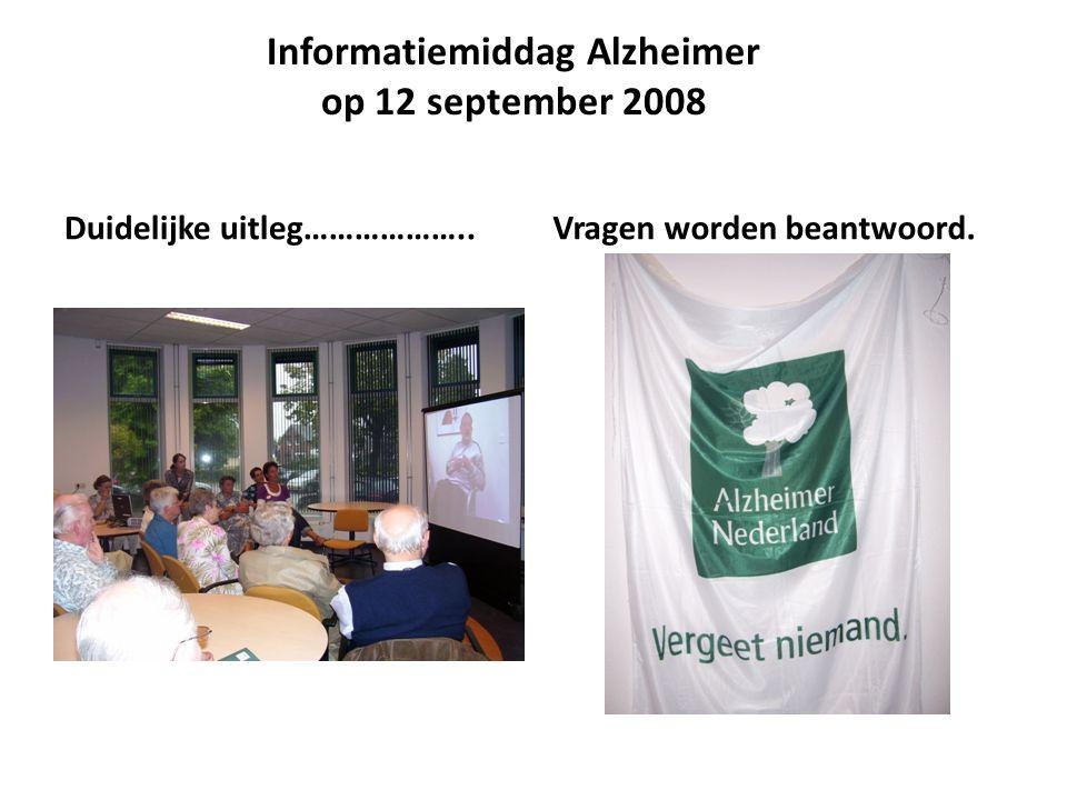Informatiemiddag Alzheimer op 12 september 2008 Duidelijke uitleg………………..Vragen worden beantwoord.
