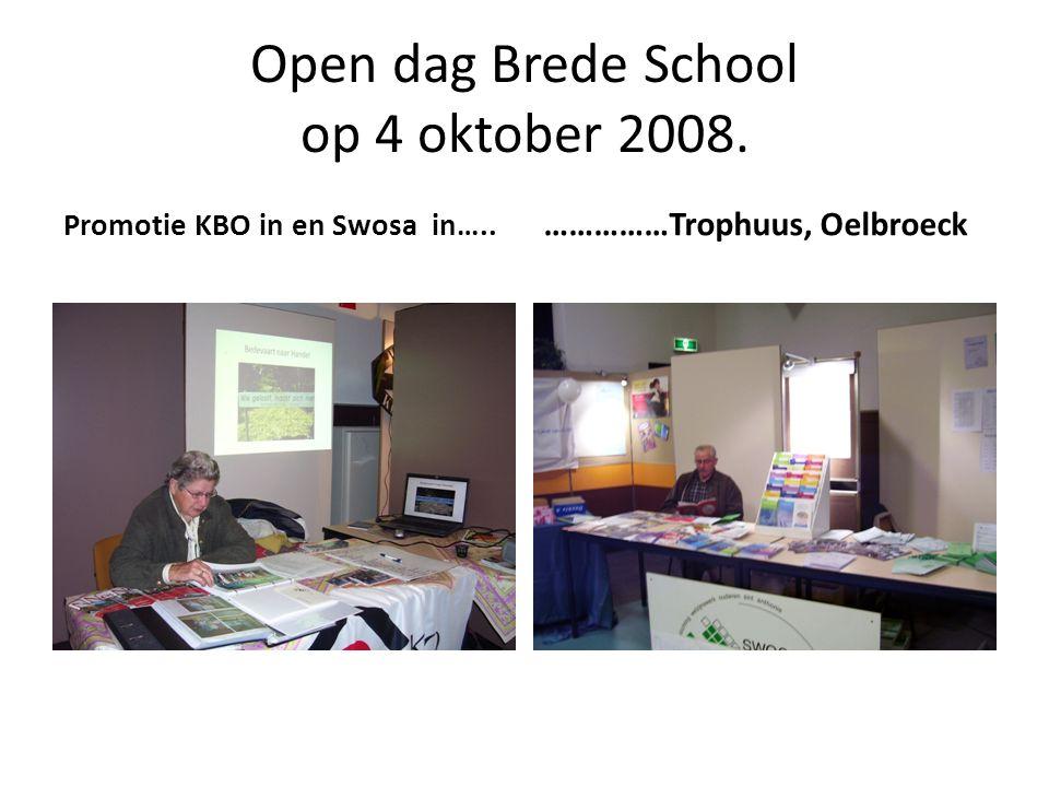 Open dag Brede School op 4 oktober 2008. Promotie KBO in en Swosa in….. ……………Trophuus, Oelbroeck