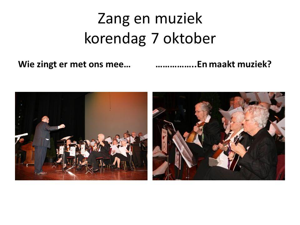 Zang en muziek korendag 7 oktober Wie zingt er met ons mee………………..En maakt muziek?