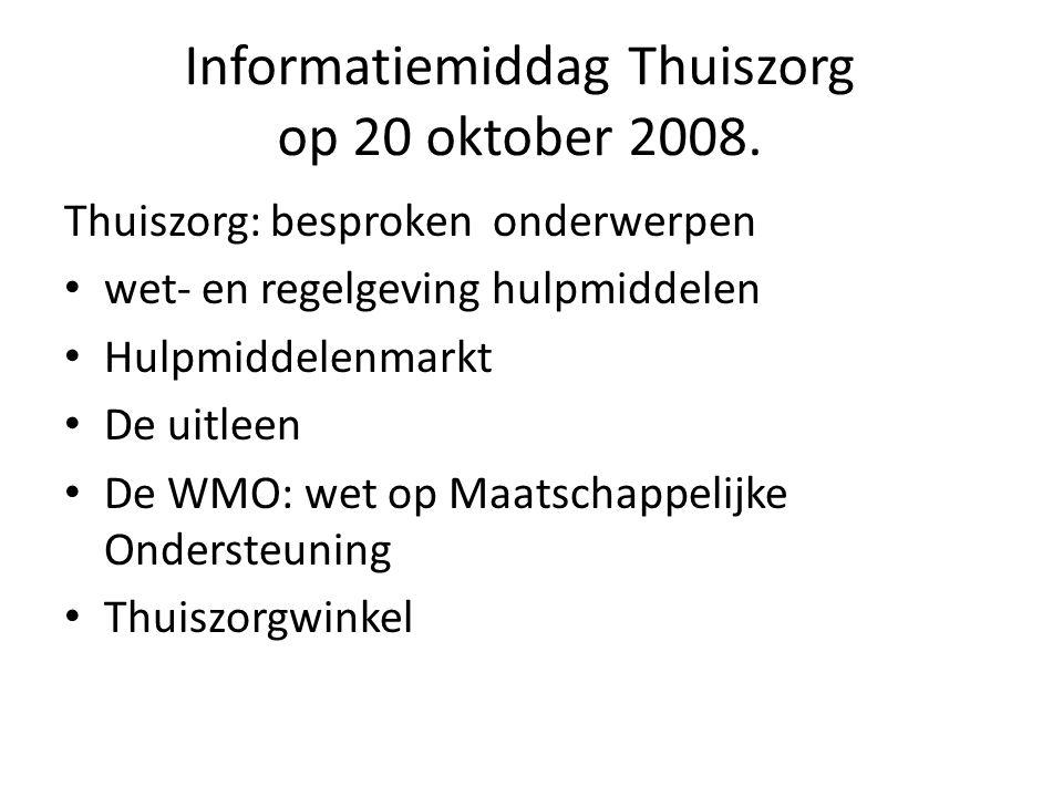 Informatiemiddag Thuiszorg op 20 oktober 2008. Thuiszorg: besproken onderwerpen wet- en regelgeving hulpmiddelen Hulpmiddelenmarkt De uitleen De WMO: