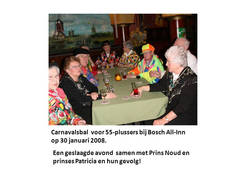 Carnavalsbal voor 55-plussers bij Bosch All-Inn op 30 januari 2008. Een geslaagde avond samen met Prins Noud en prinses Patricia en hun gevolg!