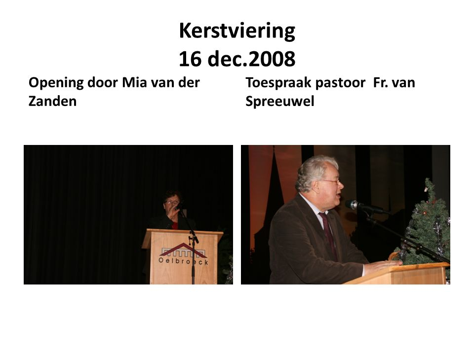Kerstviering 16 dec.2008 Opening door Mia van der Zanden Toespraak pastoor Fr. van Spreeuwel