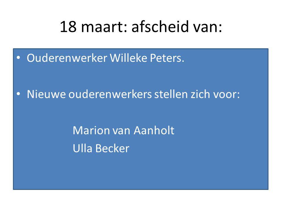 18 maart: afscheid van: Ouderenwerker Willeke Peters. Nieuwe ouderenwerkers stellen zich voor: Marion van Aanholt Ulla Becker