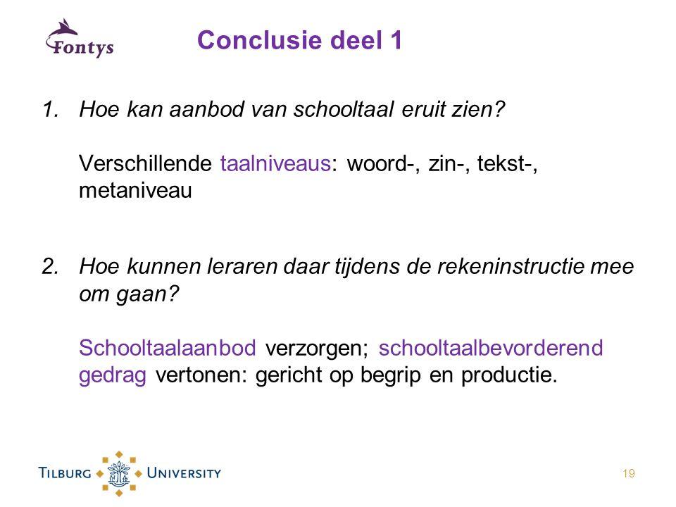 Conclusie deel 1 1.Hoe kan aanbod van schooltaal eruit zien? Verschillende taalniveaus: woord-, zin-, tekst-, metaniveau 2.Hoe kunnen leraren daar tij
