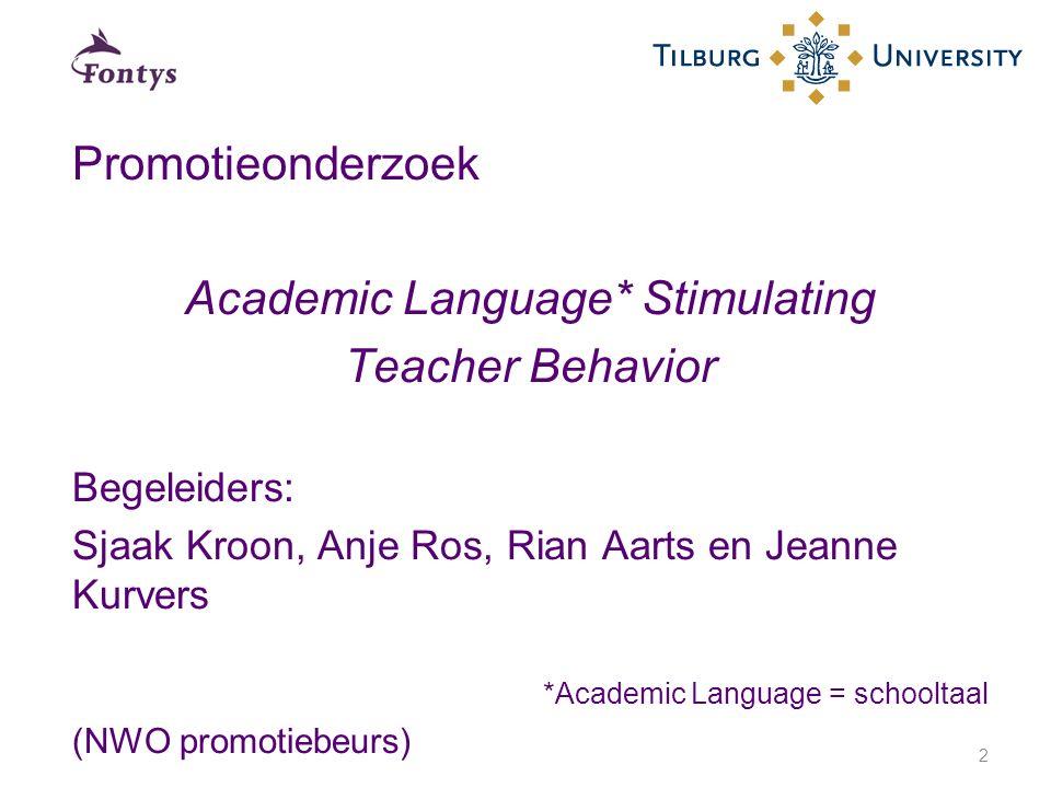 Promotieonderzoek Academic Language* Stimulating Teacher Behavior Begeleiders: Sjaak Kroon, Anje Ros, Rian Aarts en Jeanne Kurvers *Academic Language