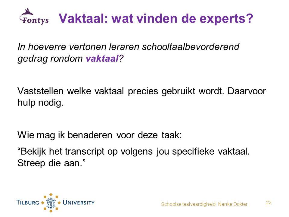 Vaktaal: wat vinden de experts? In hoeverre vertonen leraren schooltaalbevorderend gedrag rondom vaktaal? Vaststellen welke vaktaal precies gebruikt w