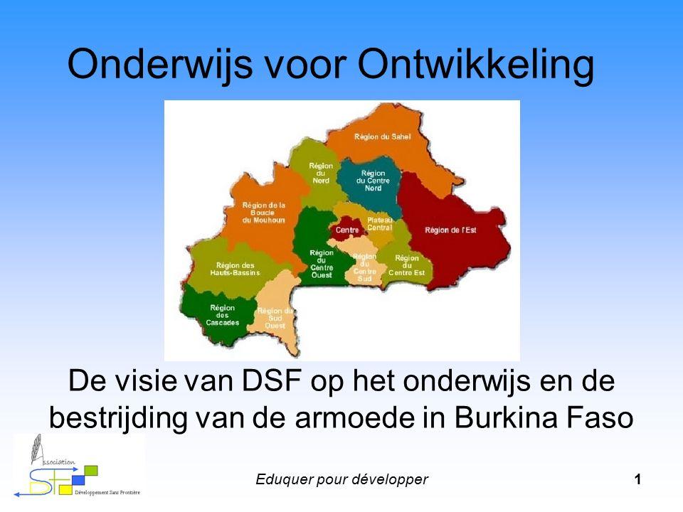 Eduquer pour développer1 Onderwijs voor Ontwikkeling De visie van DSF op het onderwijs en de bestrijding van de armoede in Burkina Faso
