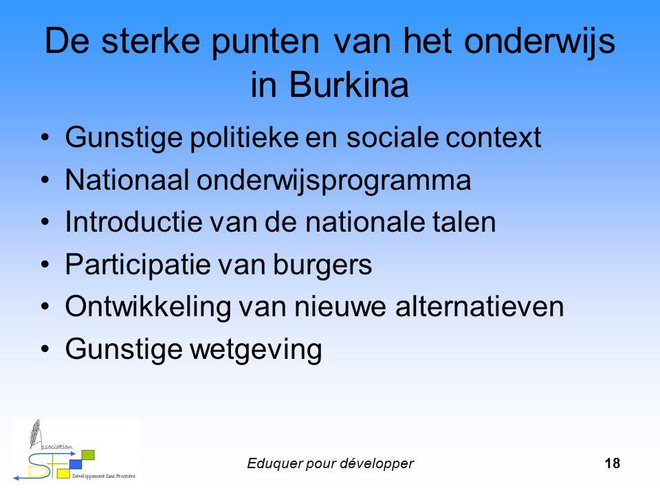 Eduquer pour développer18 De sterke punten van het onderwijs in Burkina Gunstige politieke en sociale context Nationaal onderwijsprogramma Introductie van de nationale talen Participatie van burgers Ontwikkeling van nieuwe alternatieven Gunstige wetgeving