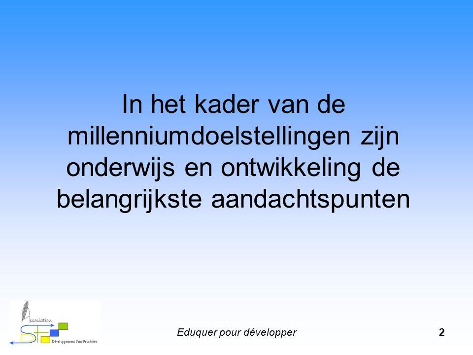 Eduquer pour développer2 In het kader van de millenniumdoelstellingen zijn onderwijs en ontwikkeling de belangrijkste aandachtspunten
