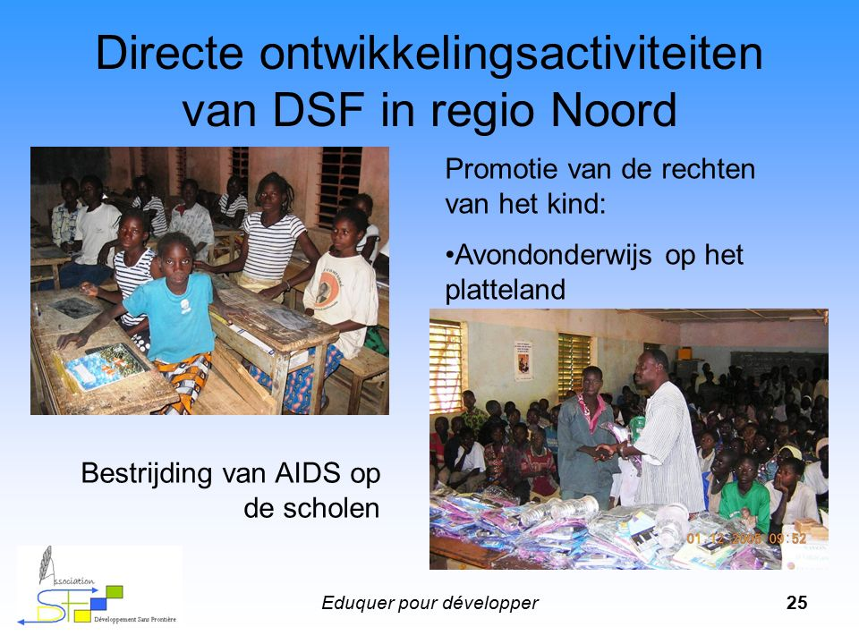 Eduquer pour développer25 Directe ontwikkelingsactiviteiten van DSF in regio Noord Promotie van de rechten van het kind: Avondonderwijs op het plattel