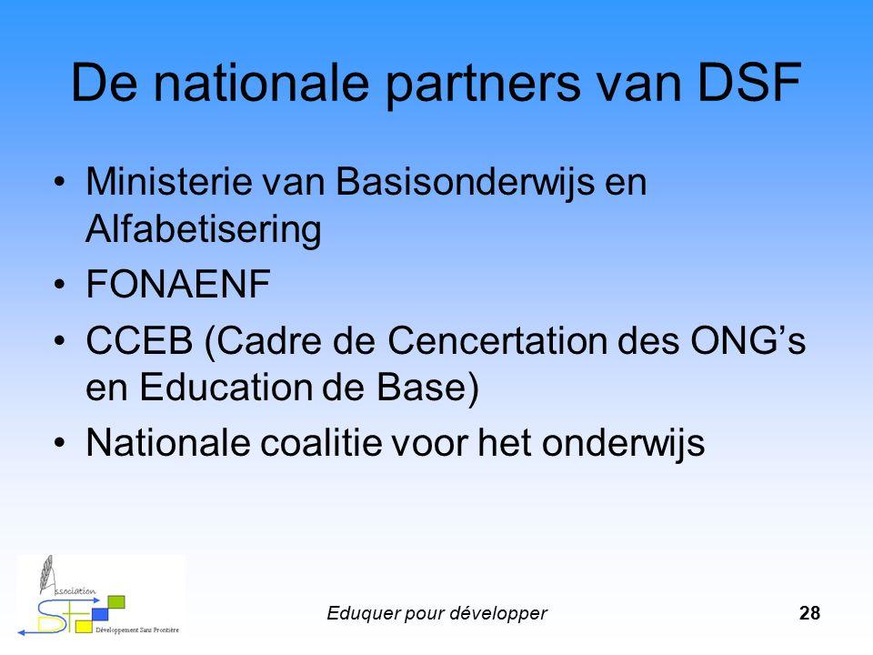 Eduquer pour développer28 De nationale partners van DSF Ministerie van Basisonderwijs en Alfabetisering FONAENF CCEB (Cadre de Cencertation des ONG's