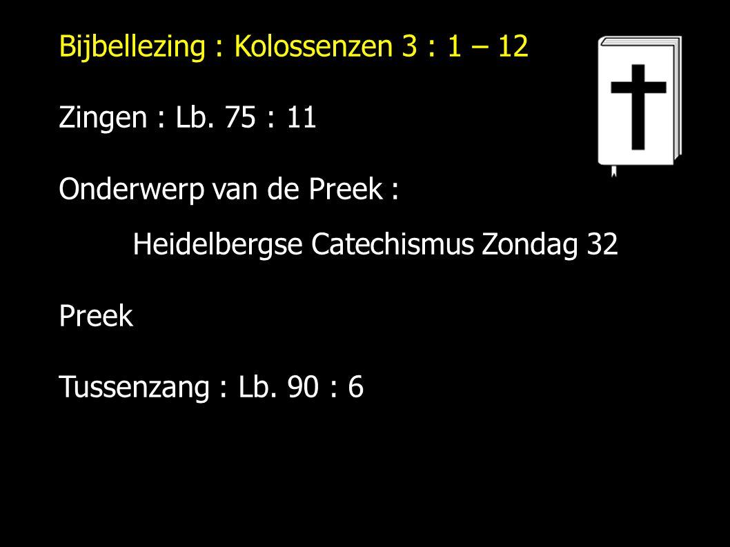 Zingen : Lb. 75 : 11 Onderwerp van de Preek : Heidelbergse Catechismus Zondag 32 Preek Tussenzang : Lb. 90 : 6