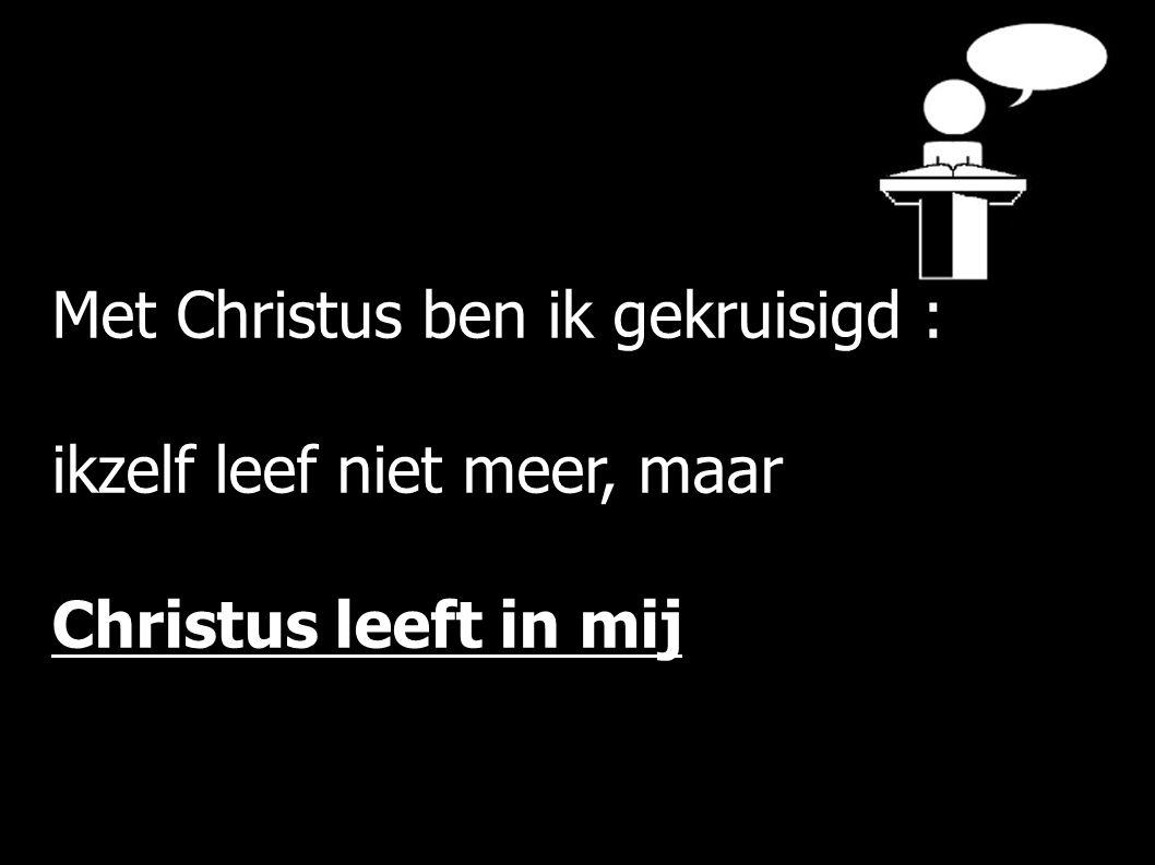 Met Christus ben ik gekruisigd : ikzelf leef niet meer, maar Christus leeft in mij