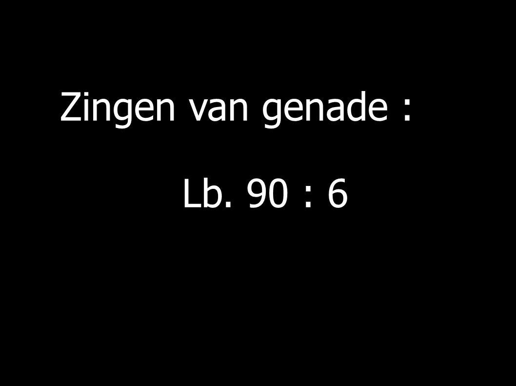 Zingen van genade : Lb. 90 : 6