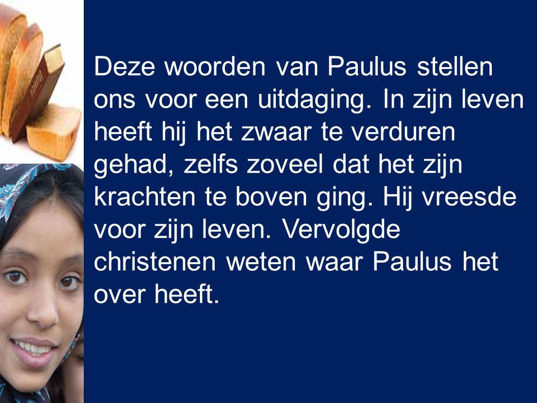 Deze woorden van Paulus stellen ons voor een uitdaging. In zijn leven heeft hij het zwaar te verduren gehad, zelfs zoveel dat het zijn krachten te bov