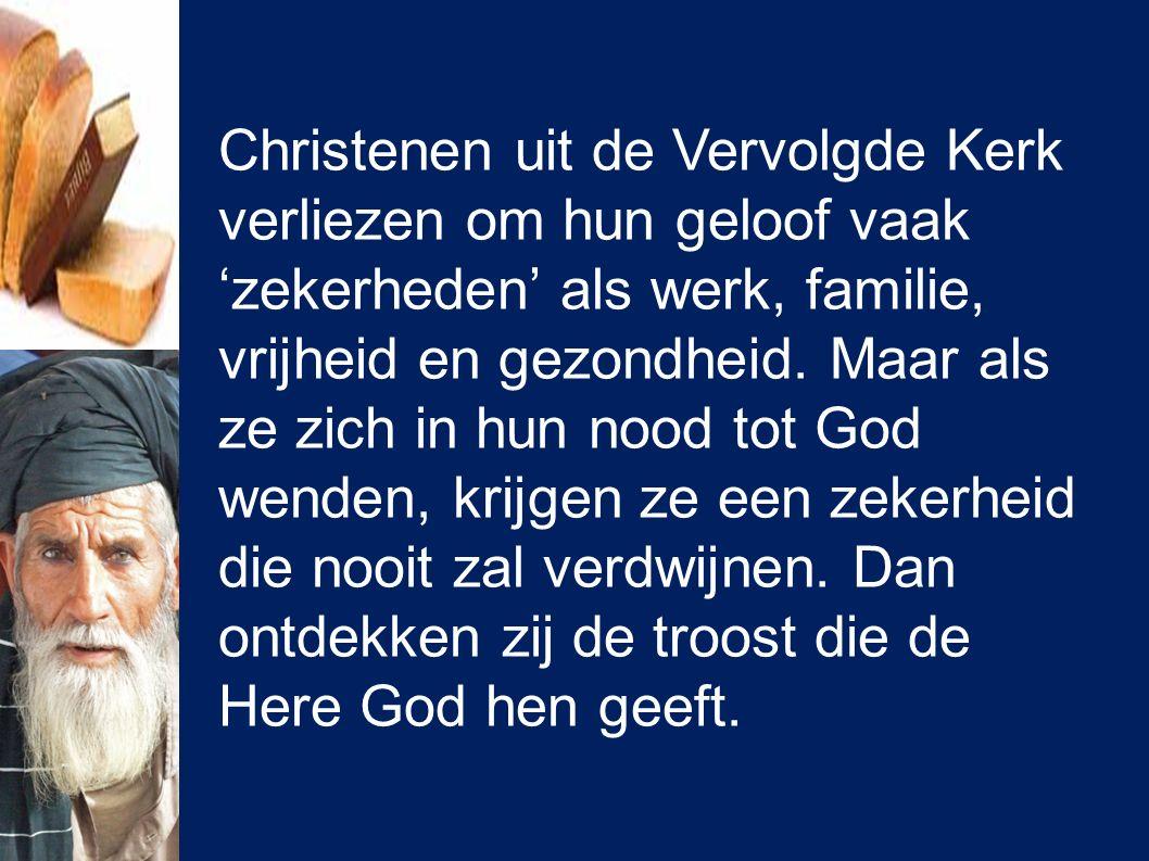 Christenen uit de Vervolgde Kerk verliezen om hun geloof vaak 'zekerheden' als werk, familie, vrijheid en gezondheid. Maar als ze zich in hun nood tot