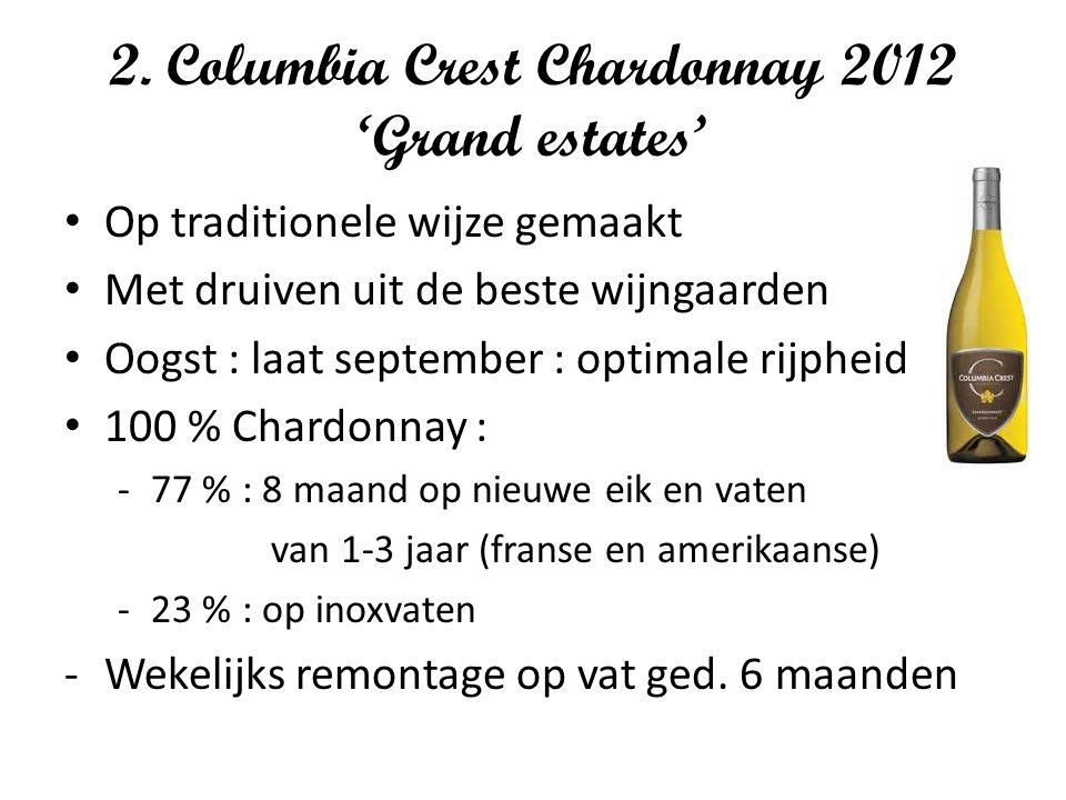 2. Columbia Crest Chardonnay 2012 'Grand estates' Op traditionele wijze gemaakt Met druiven uit de beste wijngaarden Oogst : laat september : optimale
