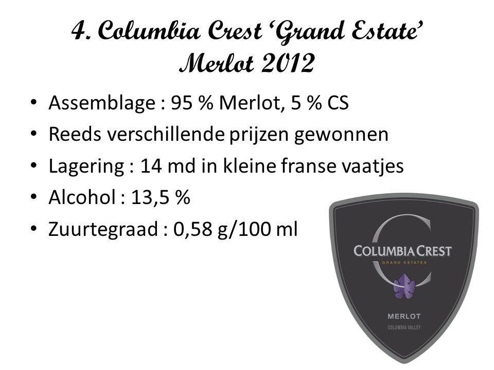 4. Columbia Crest 'Grand Estate' Merlot 2012 Assemblage : 95 % Merlot, 5 % CS Reeds verschillende prijzen gewonnen Lagering : 14 md in kleine franse v