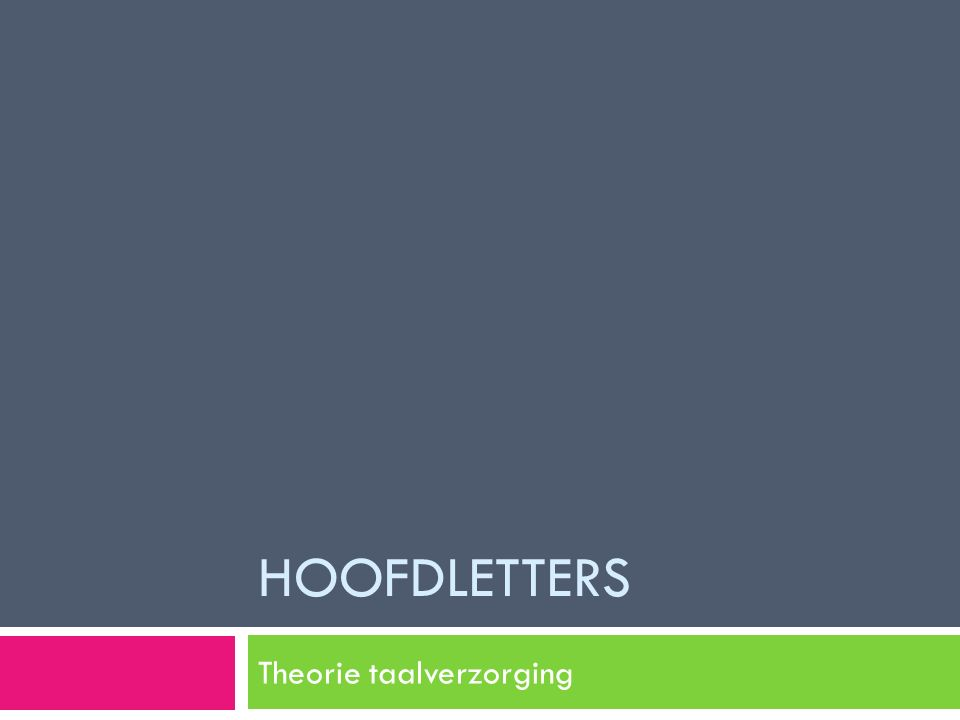 HOOFDLETTERS Theorie taalverzorging