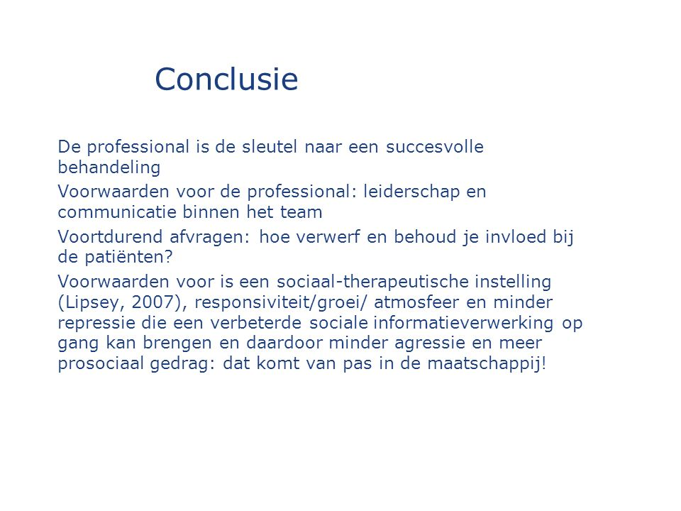 Conclusie De professional is de sleutel naar een succesvolle behandeling Voorwaarden voor de professional: leiderschap en communicatie binnen het team Voortdurend afvragen: hoe verwerf en behoud je invloed bij de patiënten.