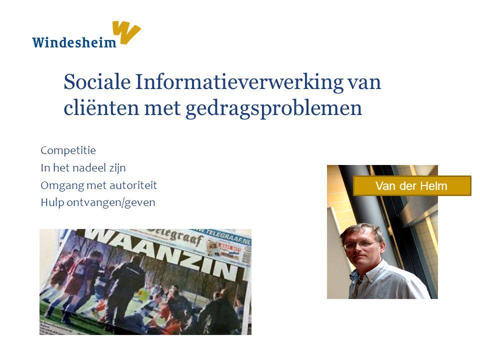 Sociale Informatieverwerking van cliënten met gedragsproblemen Competitie In het nadeel zijn Omgang met autoriteit Hulp ontvangen/geven Van der Helm