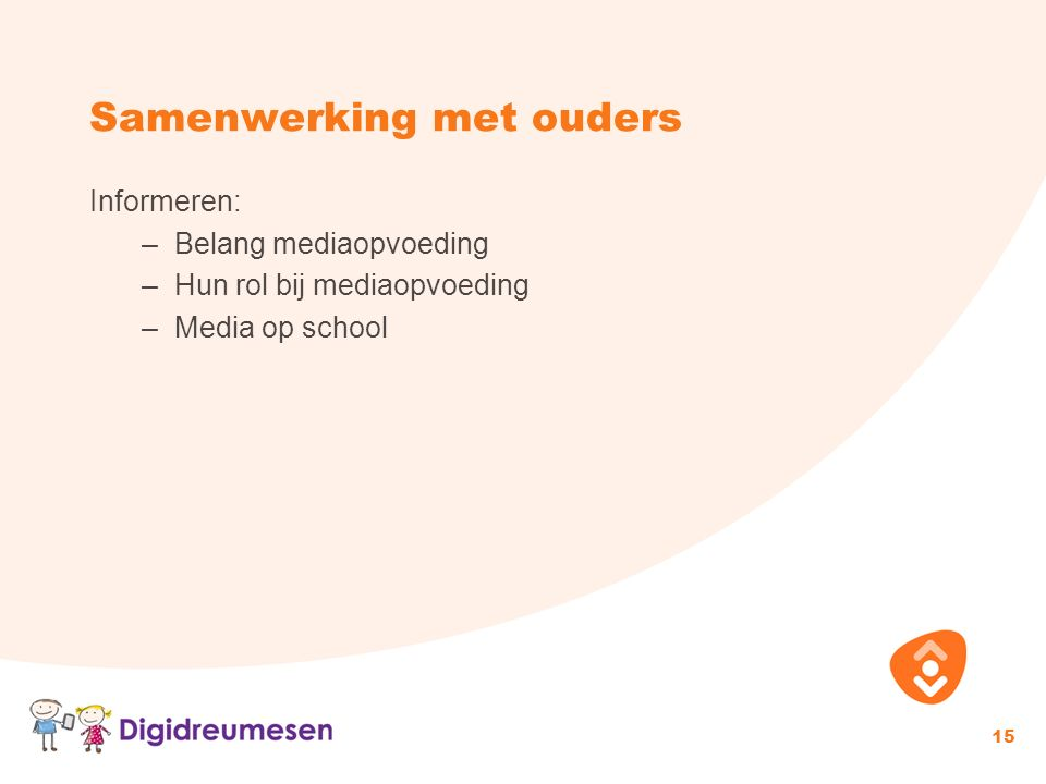 Samenwerking met ouders 15 Informeren: –Belang mediaopvoeding –Hun rol bij mediaopvoeding –Media op school