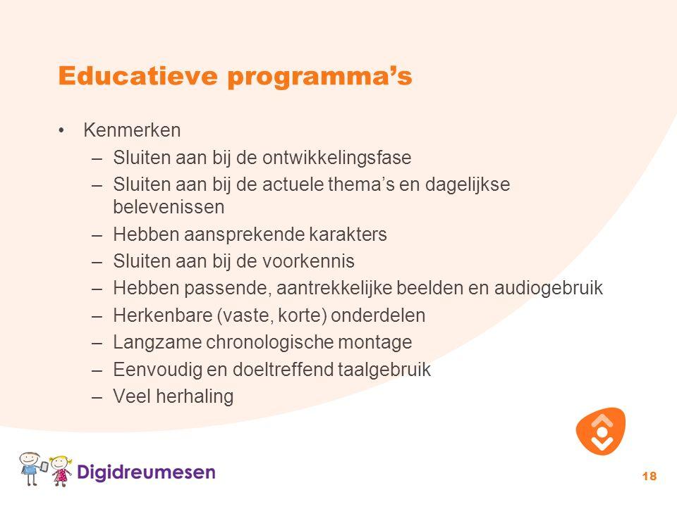 Educatieve programma's Kenmerken –Sluiten aan bij de ontwikkelingsfase –Sluiten aan bij de actuele thema's en dagelijkse belevenissen –Hebben aansprek