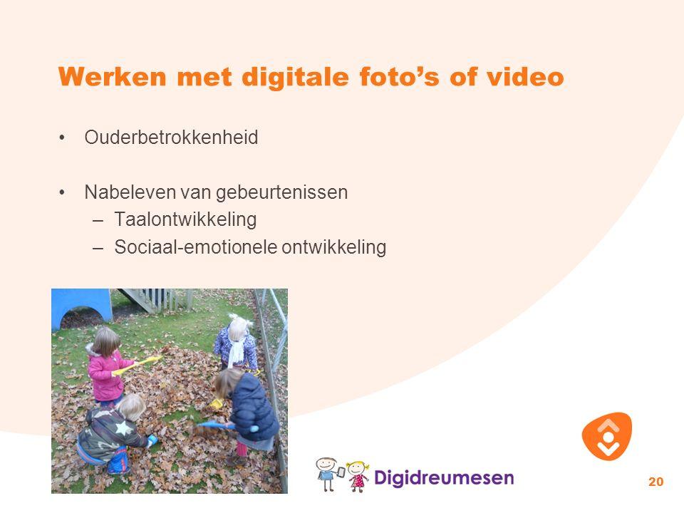 Werken met digitale foto's of video Ouderbetrokkenheid Nabeleven van gebeurtenissen –Taalontwikkeling –Sociaal-emotionele ontwikkeling 20