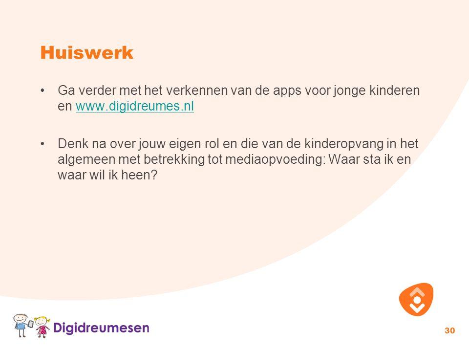 Huiswerk Ga verder met het verkennen van de apps voor jonge kinderen en www.digidreumes.nlwww.digidreumes.nl Denk na over jouw eigen rol en die van de