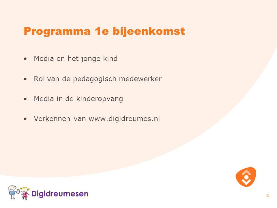 4 Programma 1e bijeenkomst Media en het jonge kind Rol van de pedagogisch medewerker Media in de kinderopvang Verkennen van www.digidreumes.nl