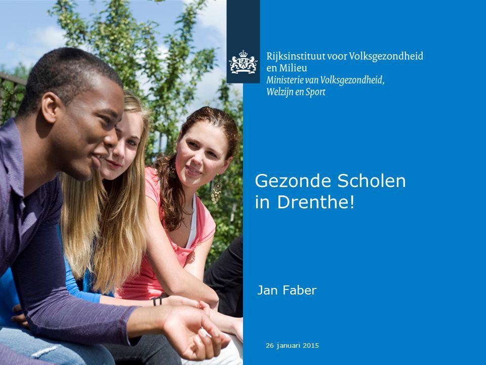 26 januari 2015 Gezonde Scholen in Drenthe! Jan Faber