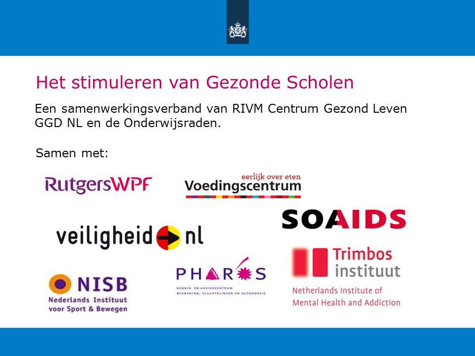 Het stimuleren van Gezonde Scholen Een samenwerkingsverband van RIVM Centrum Gezond Leven GGD NL en de Onderwijsraden.