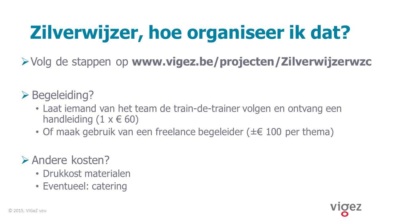 Zilverwijzer, hoe organiseer ik dat?  Volg de stappen op www.vigez.be/projecten/Zilverwijzerwzc  Begeleiding? Laat iemand van het team de train-de-t