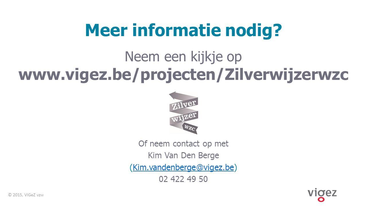 Meer informatie nodig? Neem een kijkje op www.vigez.be/projecten/Zilverwijzerwzc Of neem contact op met Kim Van Den Berge (Kim.vandenberge@vigez.be)Ki