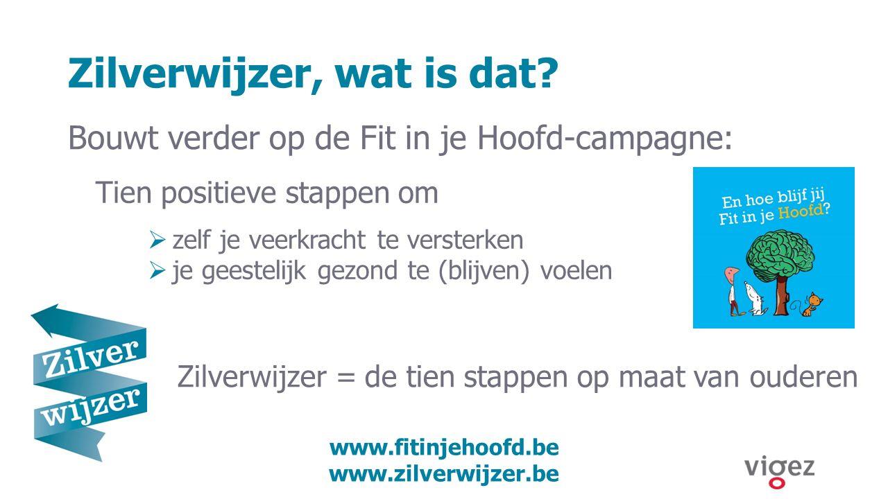 Zilverwijzer, wat is dat? www.fitinjehoofd.be www.zilverwijzer.be Bouwt verder op de Fit in je Hoofd-campagne: Tien positieve stappen om  zelf je vee
