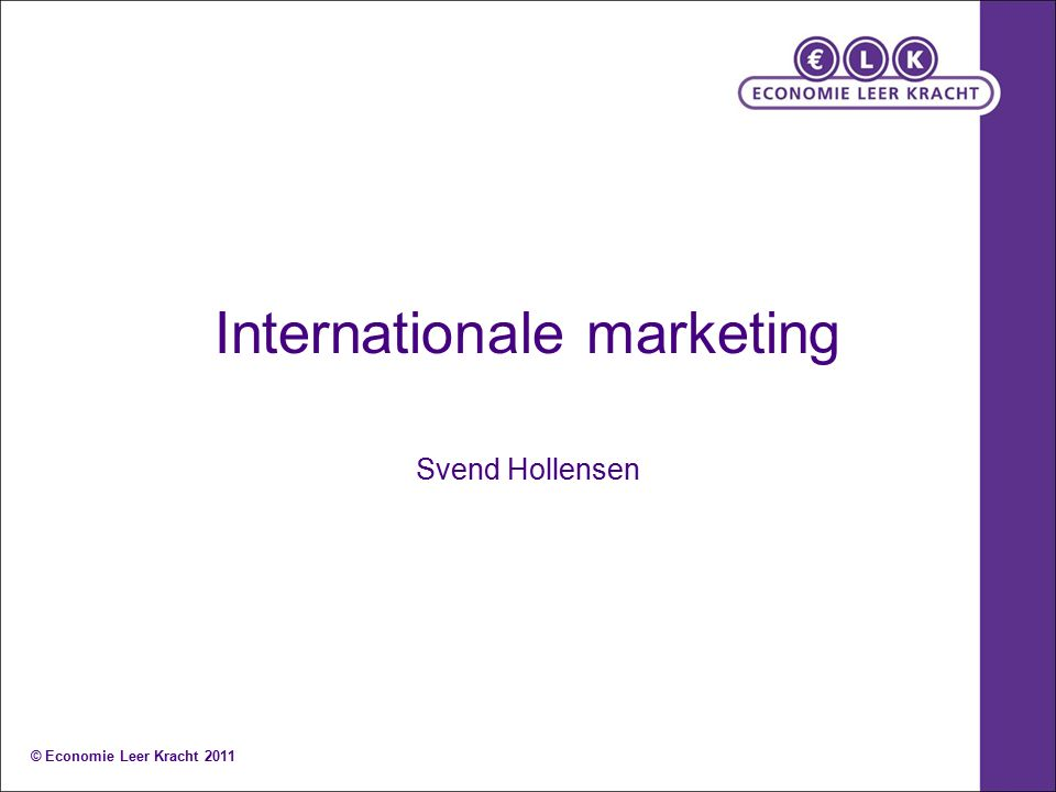 Beslissingen internationale marketing: Deel I: Een bedrijf te internationaliseren (1 t/m 4) Deel II: Tot welke markten toe te treden (5 t/m 7) Deel III: Strategieën voor markttoetreding (8 en 9) Deel IV: Ontwerpen (10 en 11) Deel V: Implementeren en coördineren (12 en 13) © Economie Leer Kracht 2011