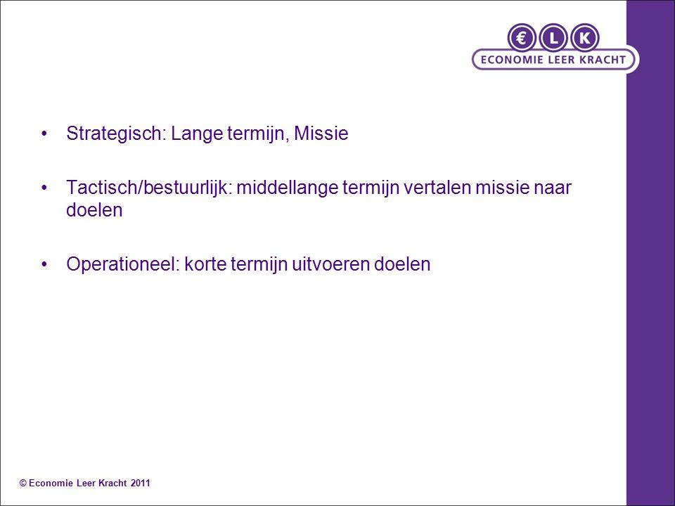 Strategisch: Lange termijn, Missie Tactisch/bestuurlijk: middellange termijn vertalen missie naar doelen Operationeel: korte termijn uitvoeren doelen