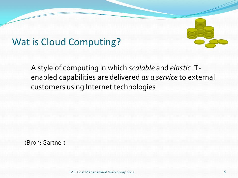 Wat is Cloud Computing? A style of computing in which scalable and elastic IT- enabled capabilities are delivered as a service to external customers u