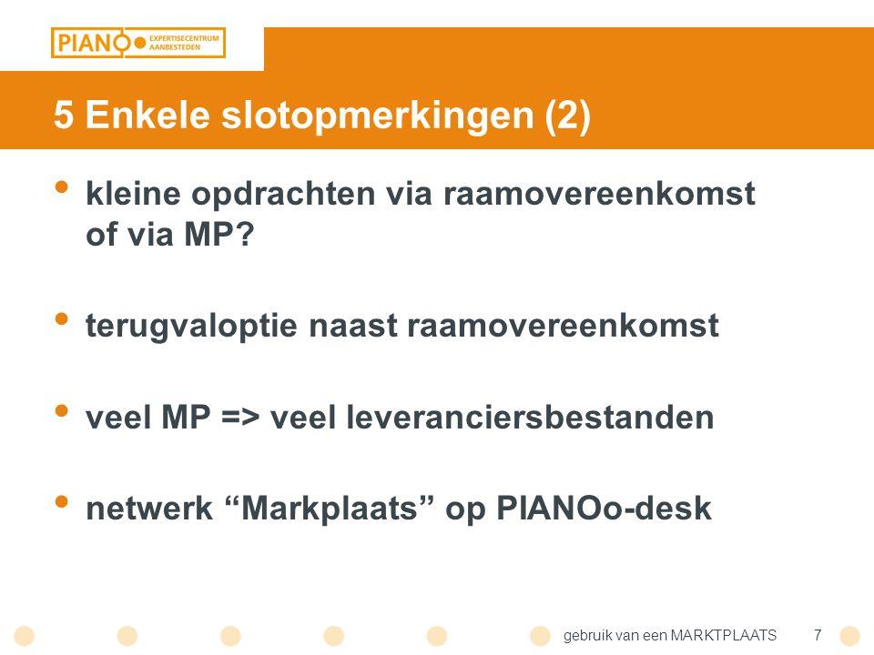gebruik van een MARKTPLAATS7 5 Enkele slotopmerkingen (2) kleine opdrachten via raamovereenkomst of via MP.