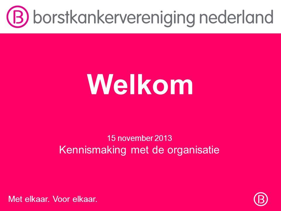 15 november 2013 Kennismaking met de organisatie Met elkaar. Voor elkaar. Welkom