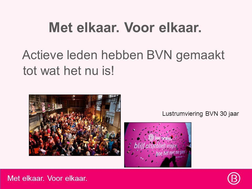 Met elkaar. Voor elkaar. Actieve leden hebben BVN gemaakt tot wat het nu is! Lustrumviering BVN 30 jaar