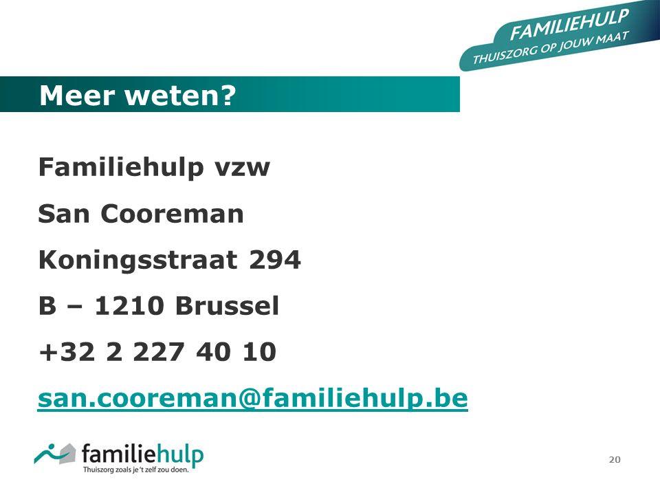 20 Meer weten? Familiehulp vzw San Cooreman Koningsstraat 294 B – 1210 Brussel +32 2 227 40 10 san.cooreman@familiehulp.be