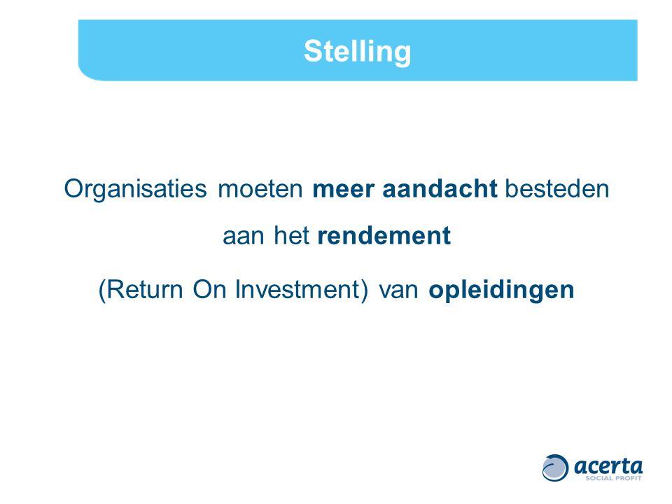Stelling Organisaties moeten meer aandacht besteden aan het rendement (Return On Investment) van opleidingen