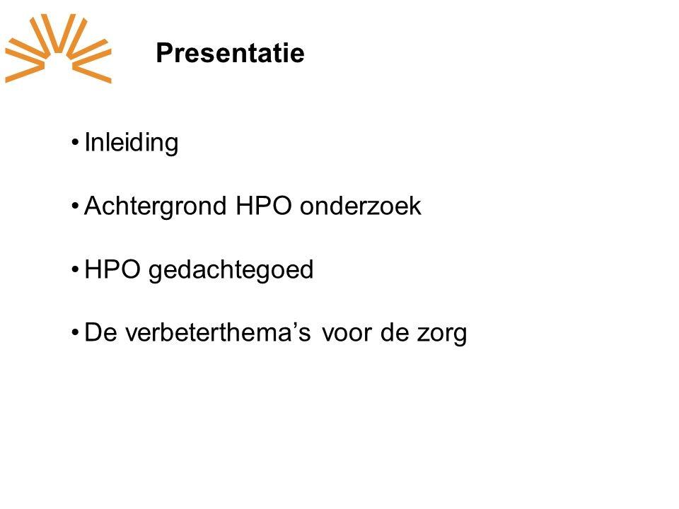 Presentatie Inleiding Achtergrond HPO onderzoek HPO gedachtegoed De verbeterthema's voor de zorg