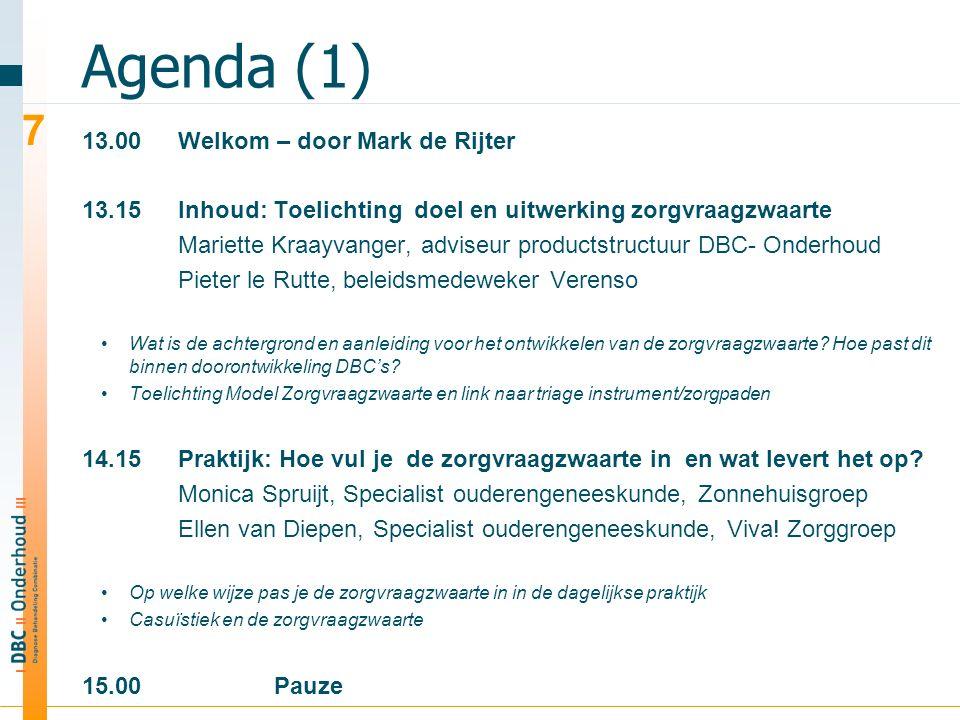 Agenda (1) 13.00Welkom – door Mark de Rijter 13.15Inhoud: Toelichting doel en uitwerking zorgvraagzwaarte Mariette Kraayvanger, adviseur productstructuur DBC- Onderhoud Pieter le Rutte, beleidsmedeweker Verenso Wat is de achtergrond en aanleiding voor het ontwikkelen van de zorgvraagzwaarte.