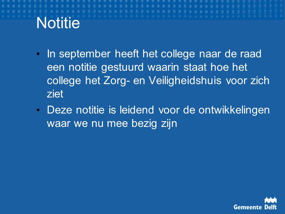 Notitie In september heeft het college naar de raad een notitie gestuurd waarin staat hoe het college het Zorg- en Veiligheidshuis voor zich ziet Deze notitie is leidend voor de ontwikkelingen waar we nu mee bezig zijn