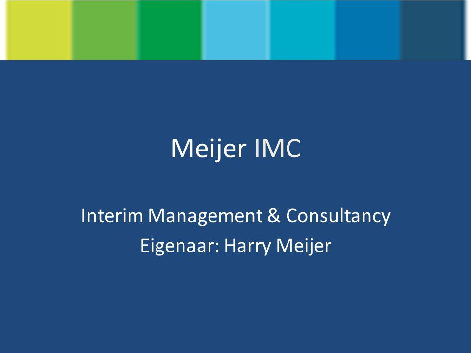 Meijer IMC Interim Management & Consultancy Eigenaar: Harry Meijer